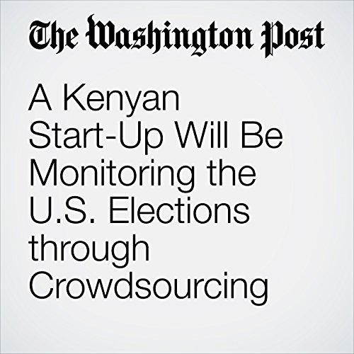 A Kenyan Start-Up Will Be Monitoring the U.S. Elections through Crowdsourcing audiobook cover art