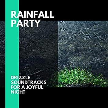 Rainfall Party - Drizzle Soundtracks for a Joyful Night