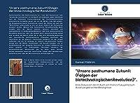 """""""Unsere posthumane Zukunft (Folgen der biotechnologischenRevolution)"""".: Eine Diskussion derim Buch von Francis Fukuyama zum Ausdruck gebrachtenBesorgnisse"""