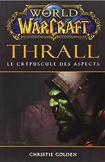 World of Warcraft - Thrall Le crépuscule des aspects de Christie Golden