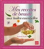 Mes recettes de beauté aux huiles essentielles