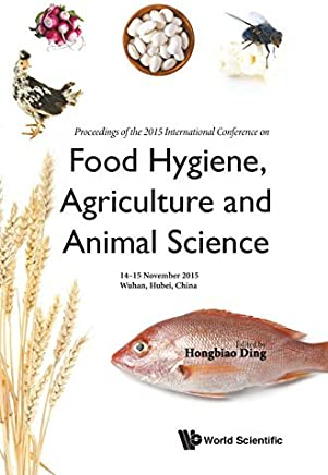 Food Hygiene, Agriculture and Animal Science - Proceedings of the 2015 International Conference by Hongbiao Ding (2016-05-11)