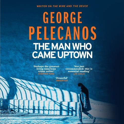 The Man Who Came Uptown Audiobook By George Pelecanos cover art
