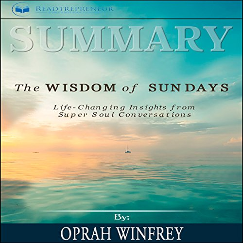 Summary: The Wisdom of Sundays: Life-Changing Insights from Super Soul Conversations audiobook cover art