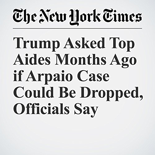 Trump Asked Top Aides Months Ago if Arpaio Case Could Be Dropped, Officials Say copertina