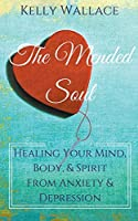 The Mended Soul - Healing Your Mind, Body, & Spirit From Anxiety & Depression