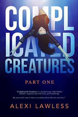 Book: Complicated Creatures - Part One in a Romantic Suspense Series by Alexi Lawless