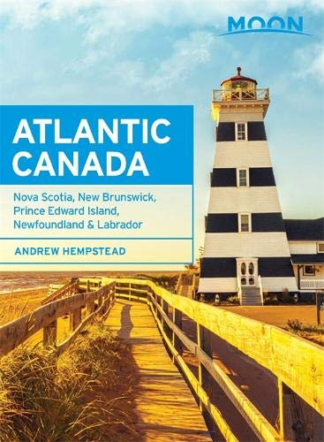 Moon Atlantic Canada (Eighth Edition): Nova Scotia, New Brunswick, Prince Edward Island, Newfoundland & Labrador (Moon…