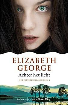 Achter het licht (Het Fluistereiland Book 4) van [Elizabeth George, Fanneke Cnossen]