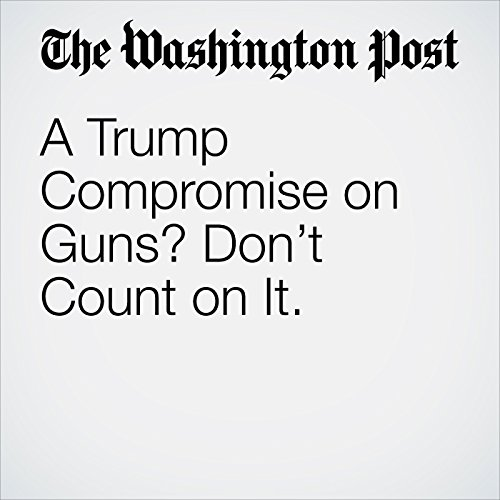 A Trump Compromise on Guns? Don't Count on It. copertina