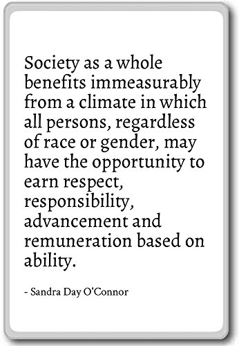 Society as a whole benefits immeasurabl... - Sandra Day O'Connor - quotes fridge magnet, White