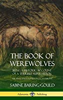 The Book of Werewolves: Being a Historic Account of a Terrible Superstition; the Myth and Legends of Lycanthropy (Hardcover)