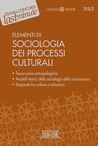 Elementi di Sociologia dei Processi Culturali: Teorie socio-antropologiche - Modelli teorici della sociologia della conoscenza - Rapporto tra cultura e istituzioni (Il timone)