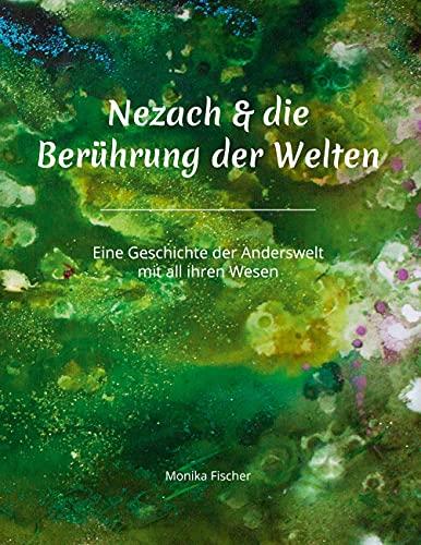 Nezach und die Berührung der Welten: Eine Geschichte der Anderswelt mit all ihren Wesen