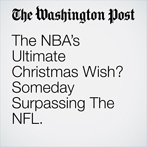The NBA's Ultimate Christmas Wish? Someday Surpassing The NFL. copertina