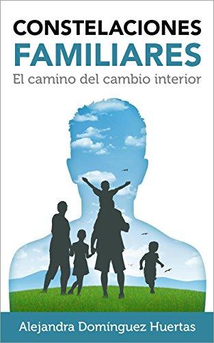 Constelaciones Familiares: El camino del cambio interior (Desarrollo personal nº 1)