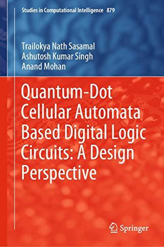 Quantum-Dot Cellular Automata Based Digital Logic Circuits: A Design Perspective (Studies in Computational Intelligence (879), Band 879)