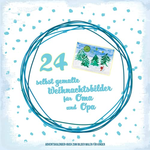 24 selbst gemalte Weihnachtsbilder für Oma und Opa Adventskalender-Buch zum Bilder malen für Kinder: Adventskalender zum selbst gestalten für Kinder   ... an die Großeltern in der Weihnachtszeit