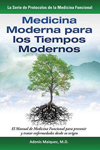 Medicina Moderna para los Tiempos Modernos: El Manual de Medicina Funcional para Prevenir y Tratar E