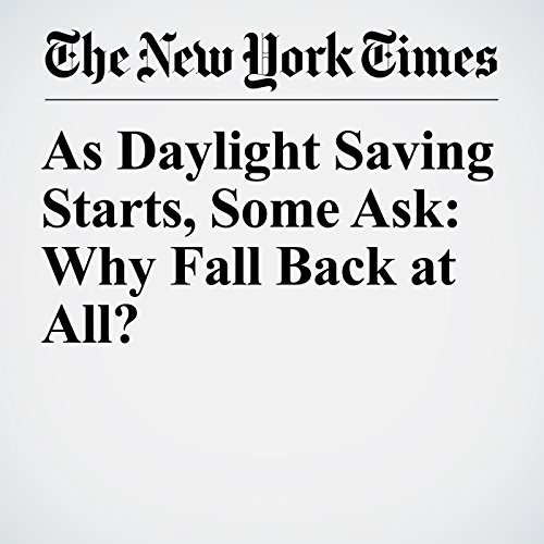 As Daylight Saving Starts, Some Ask: Why Fall Back at All? copertina