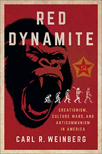 Red Dynamite: Creationism, Culture Wars, and Anticommunism inAmerica (Religion and American Public Life)