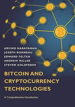 Bitcoin and Cryptocurrency Technologies: A Comprehensive Introduction by [Arvind Narayanan, Joseph Bonneau, Edward Felten, Andrew Miller, Steven Goldfeder]