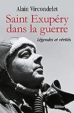 Saint Exupéry dans la guerre - Légendes et vérités d'Alain Vircondelet