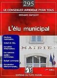 L'élu municipal - Elections municipales, Statut de l'élu, Domaines d'intervention, Les services publics communaux, Budget communal, Coopération intercommunale