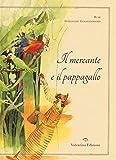 Il mercante e il pappagallo. Ediz. illustrata