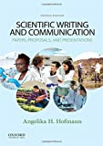 Scientific Writing and Communication: Papers, Proposals, and Presentations - Angelika H., Ph.D. Hofmann