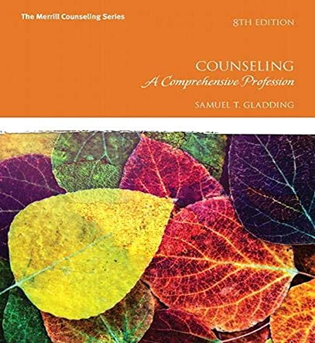Compare Textbook Prices for Counseling: A Comprehensive Profession Merrill Counseling 8 Edition ISBN 9780134460604 by Gladding, Samuel