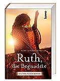 Ruth, die Begnadete: Ein biblischer Roman. Übersetzung aus dem Amerikanischen