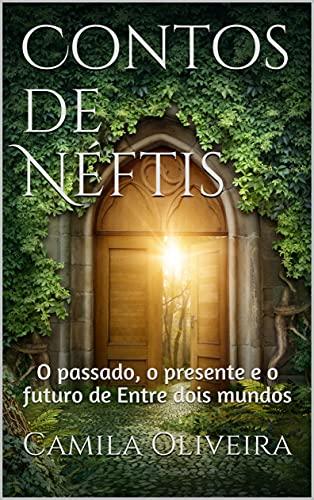 Contos de Néftis: O passado, o presente e o futuro de Entre dois mundos