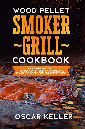 Wood Pellet Smoker Grill Cookbook: Tips and Many Tasty Recipes For Smoking and Grilling - Complete Cookbook For Perfect BBQ (English Edition)