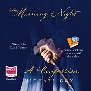 The Meaning of Night                   By:                                                                                                                                 Michael Cox                               Narrated by:                                                                                                                                 David Timson                      Length: 22 hrs and 53 mins     425 ratings     Overall 4.0