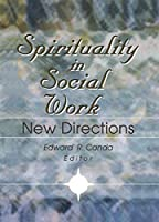 Spirituality in Social Work: New Directions (Social Thought Monographs)