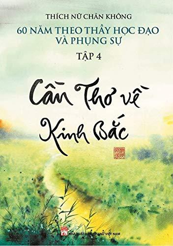 Cần Thơ về Kinh Bắc (bản PDF): 60 năm theo Thầy học đạo và phụng sự (English Edition)