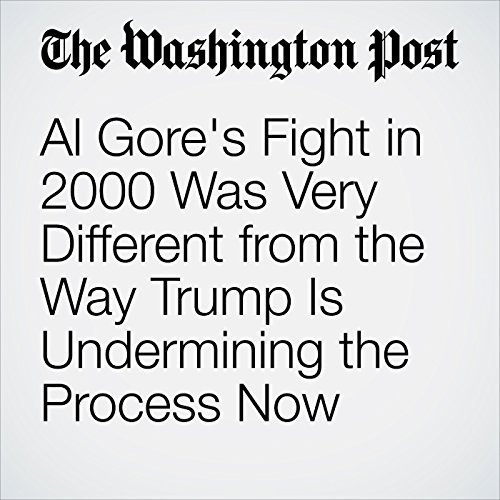 Al Gore's Fight in 2000 Was Very Different from the Way Trump Is Undermining the Process Now cover art