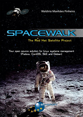 Spacewalk: The Red Hat Satellite Project: Your open source solution for Linux systems management (Fedora, CentOS, SLE and Debian) (English Edition)