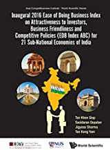 Inaugural 2016 Ease of Doing Business Index on Attractiveness to Investors, Business Friendliness and Competitive Policies (EDB Index ABC) for 21 Sub-National ... Institute - World Scientific Series)