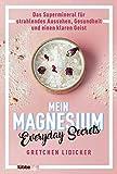 Mein Magnesium: Das Supermineral für strahlendes Aussehen, Gesundheit und einen klaren Geist