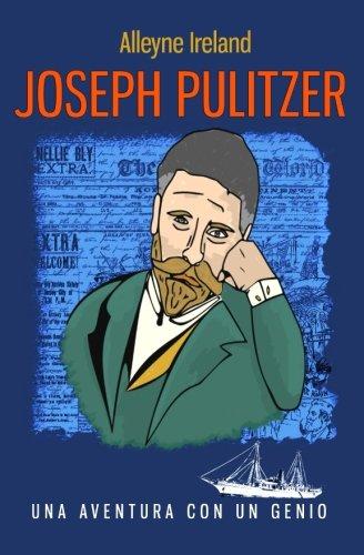 Joseph Pulitzer: Una aventura con un genio