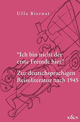 Ich bin nicht der erste Fremde hier: Zur deutschsprachigen Reiseliteratur nach 1945 (Epistemata - Würzburger wissenschaftliche Schriften. Reihe Literaturwissenschaft)