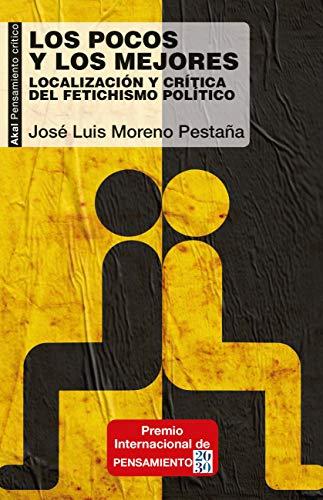 Los Pocos y Los Mejores: Localización y crítica del fetichismo político: 93 (Pensamiento crítico)