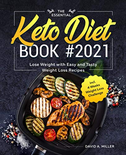 The Essential Keto Diet Book #2021: Lose Weight with Easy and Tasty Weight Loss Recipes incl. 4 Weeks Weight Loss Challenge