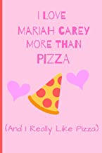 I Love Mariah Carey More Than Pizza ( And I really Like Pizza): Fan Gift Novelty Funny Cute Notebook / Journal / Diary 120 Lined Pages (6