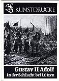 HS Kunstdrucke..Gustav II Adolf in der Schlacht bei Lützen