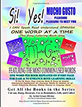 Si Yes MUCHO GUSTO PLEASURE PLEASURE TO MEET YOU   I CAN Speak Read Understand SPANISH ONE WORD AT A TIME The Easy Coloring Book Way   FEATURING THE ... Fluency in Language Easier (Spanish Edition)