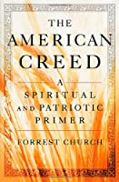 The American Creed: A Spiritual and Patriotic Primer