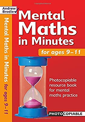 Mental Maths in Minutes for Ages 9-11: Photocopiable Resources Book for Mental Maths Practice (Mental Maths) from Andrew Brodie Publications